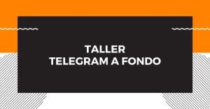 Taller: Telegram a Fondo, 8va edición @ YouTube