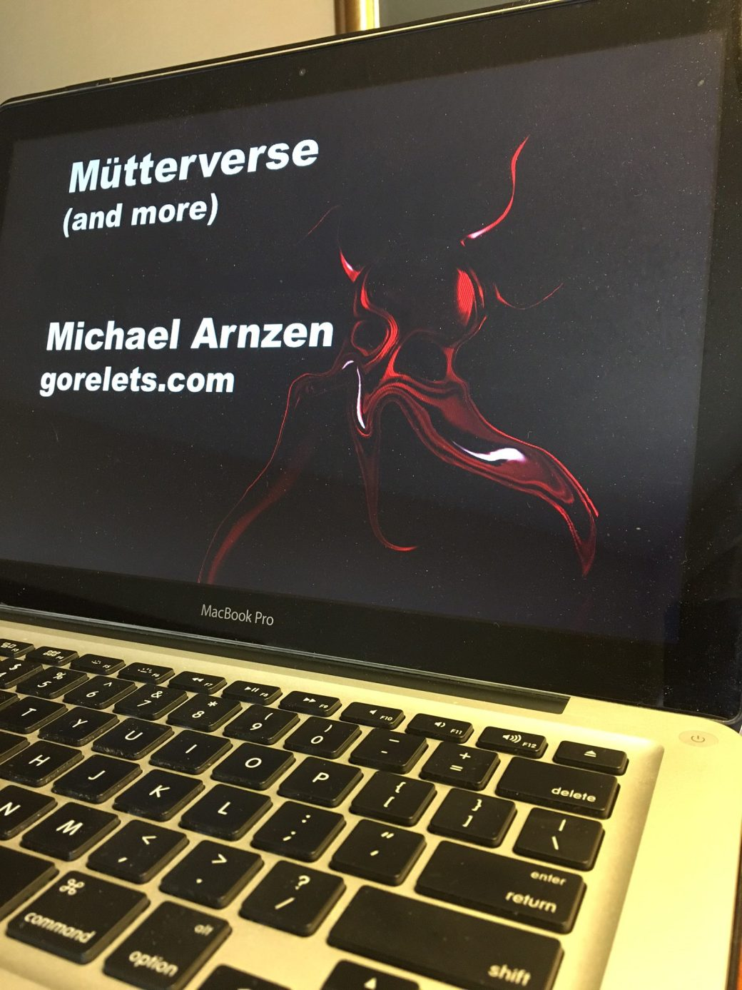 "I had a powerpoint for the ""Mutterverse"" experience (which is not in print and can only be seen live), but the A/V technology at the conference failed ... so I just read scary short-shorts for an hour to a small group of attending friends...and an IT guy I wouldn't let go."