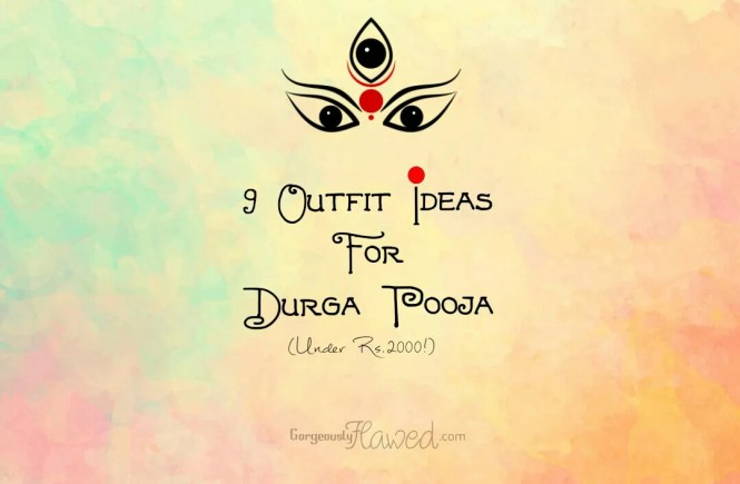 9 Outfit Ideas For Durga Pooja (Under Rs.2000!)