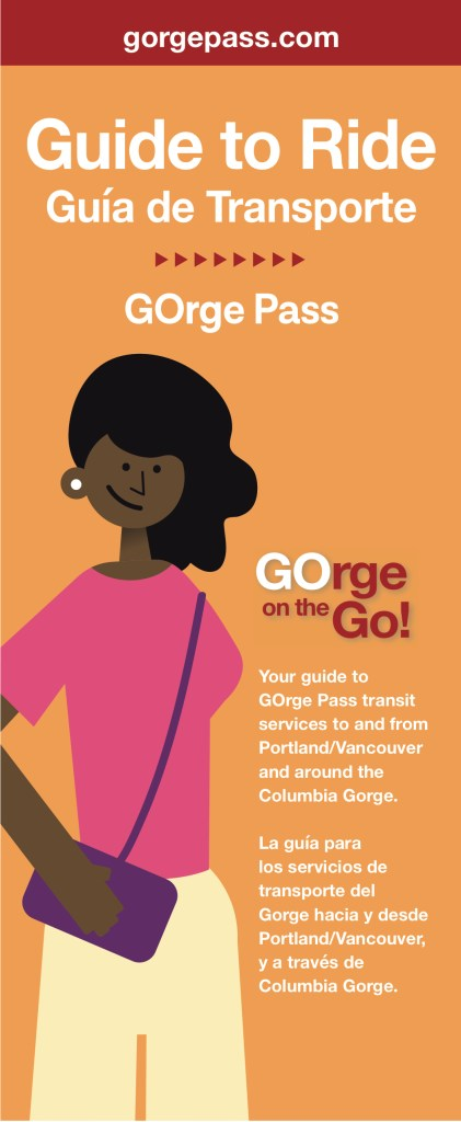 """Cartoon illustration of woman of color with her hair to the left and a hoop ring in her right ear. She is wearing a pink short-sleeve shirt, yellow pants and a purple purse with a strap that crosses her front. She is on the front of a yellow brochure that reads """"Guide to Ride GOrge Pass, Gorge on the Go, Your guide to GOrge Pass transit services to and from Portland/Vancouver and around the Columbia Gorge."""" This last paragraph is printed in Spanish as well."""