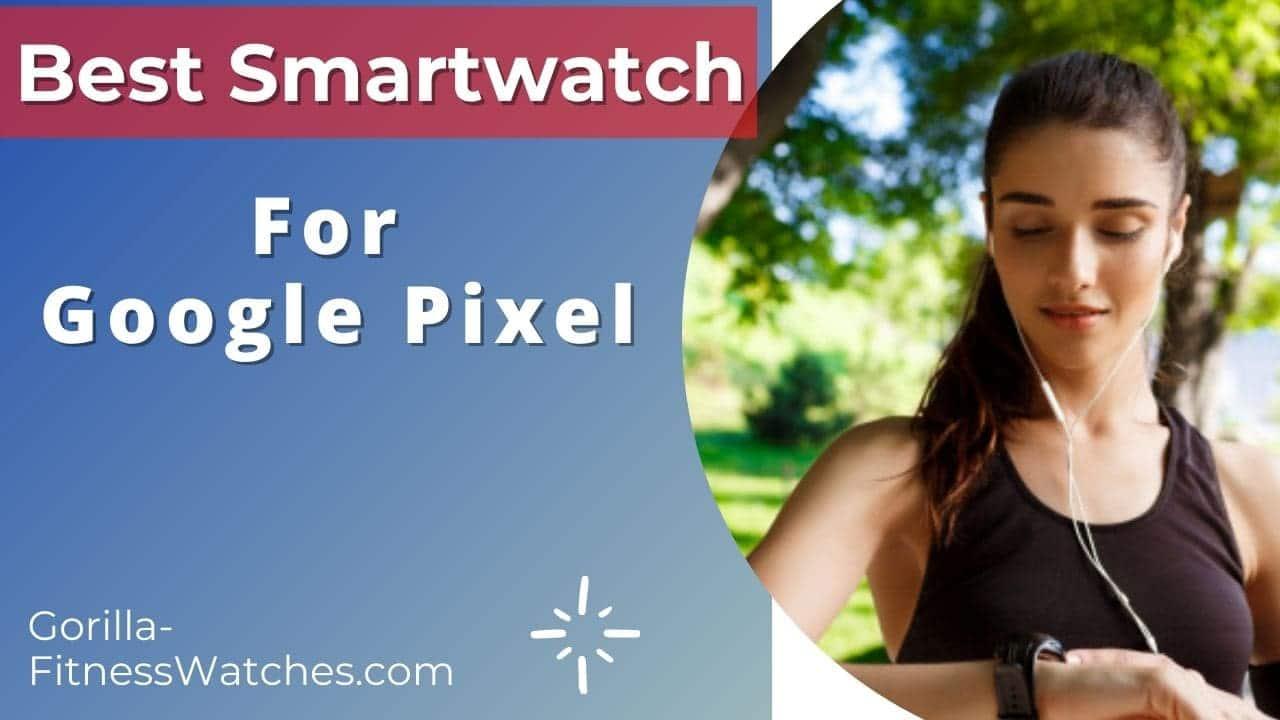 best smartwatch for google pixel