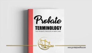 The Probate Process in Maryland: Probate Terminology