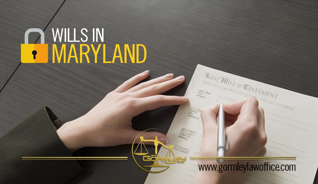 The Probate Process in Maryland: What Makes a Will Valid in Maryland, and Safekeeping Your Will with the Register of Wills
