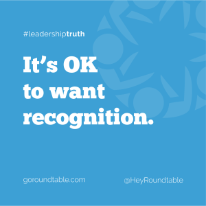 It's OK to want recognition