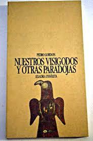 Nuestros Visigodos Yotras Paradojas-Pedro Gordon book