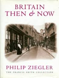 Britain Then & Now-Philip Ziegler book