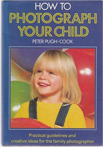 how-to-photograph-your-child-peter-pugh-cook book