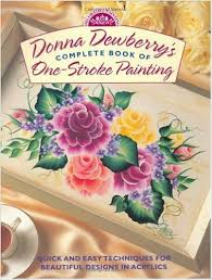 Complete Book of One-Stroke Painting-Donna Dewberry book