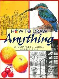 How to Draw Anything A Complete Guide-Angela Gair book