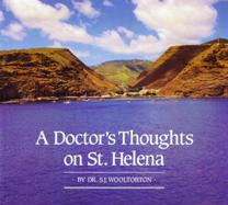 A Doctor's Thoughts on St Helena-Dr S.J.Wooltorton book