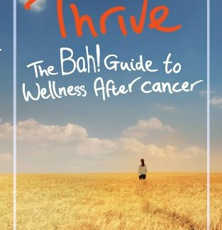 Thrive - The Bah! Guide to Wellness after Cancer - Stephanie Butland book