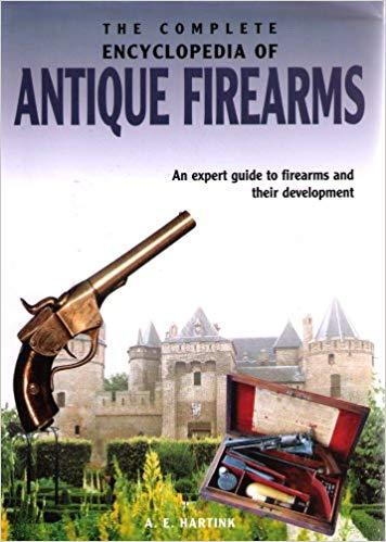 The Complete Encyclopedia of Antique Firearms - A. E. Hartink book