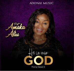 He Is Our God by Amaka Aliu