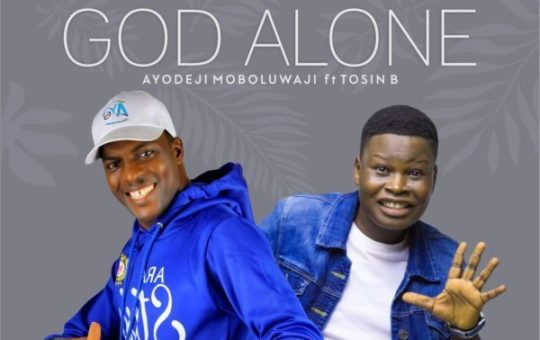 Music: Ayo Moboluwaji feat. Tosin Bee – God Alone