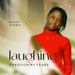 Olive Atang – Laughing Through My Tears [Download MP3]