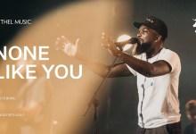 Dante Bowe - None Like You Lyrics