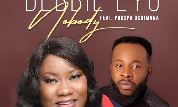 DOWNLOAD MP3: Nobody – Debbie Eyo Ft. Prospa Ochimana