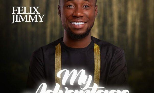 DOWNLOAD MP3: Felix Jimmy – My Advantage