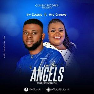 DOWNLOAD MP3: Ify Classic ft Atu Chinwe – I See The Angels