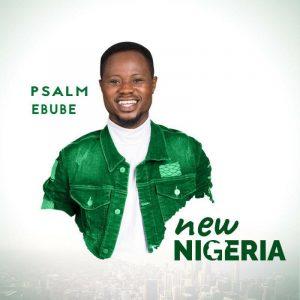 DOWNLOAD MP3: Psalm Ebube – New Nigeria