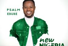 DOWNLOAD MP3: Psalm Ebube – New Nigeria