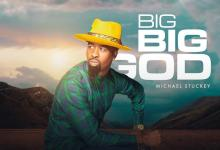 DOWNLOAD MP3: Big Big God – Michael Stuckey