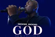 DOWNLOAD MP3: Good Good God – Toba Oke