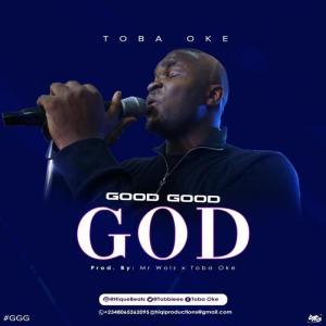 DOWNLOAD MP3: Good Good God – Toba Oke