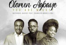 DOWNLOAD: Olorun Agbaye – Nathaniel Bassey Ft. Chandler Moore & Oba