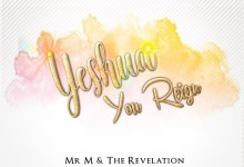 DOWNLOAD MP3: Yeshua You Reign – Mr . M & Revelation