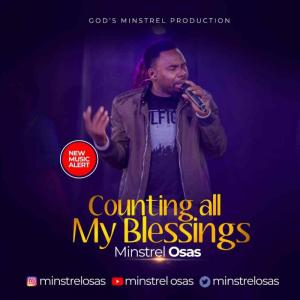 DOWNLOAD MP3: Counting All My Blessings – Minstrel Osas