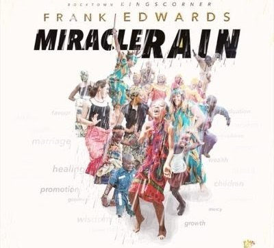 DOWNLOAD MP3: Frank Edwards – Miracle Rain
