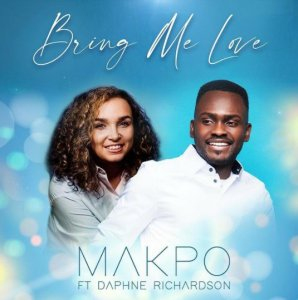 DOWNLOAD MP3: Bring Me Love – Makpo Ft. Daphne Richardson