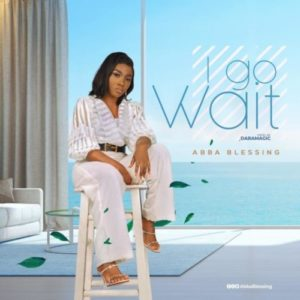 DOWNLOAD MP3: Abba Blessing – I Go Wait