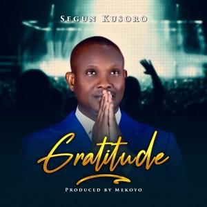 DOWNLOAD MP3: Gratitude – Segun Kusoro