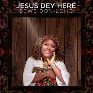 DOWNLOAD Mp3: Sewe Don-Loho – Jesus Dey Here
