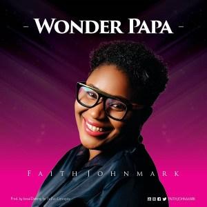 DOWNLOAD MP3: Wonder Papa – Faith Johnmark