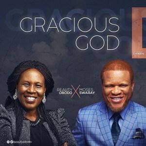 Gracious God – Beauty Obodo Ft. Moses Swaray (DOWNLOAD)
