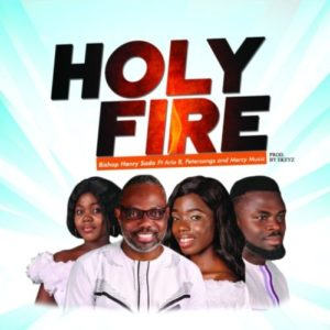 DOWNLOAD MP3: Holy Fire – Bishop Henry Sado ft. Petersongs, Aria B & Mercy Music