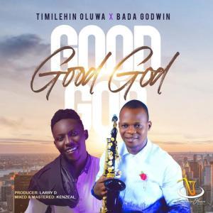 DOWNLOAD MP3: Good God – Timilehinoluwa ft Bada Goodwin