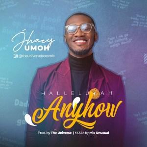 DOWNLOAD MP3: Hallelujah Anyhow – Jhaey Umoh