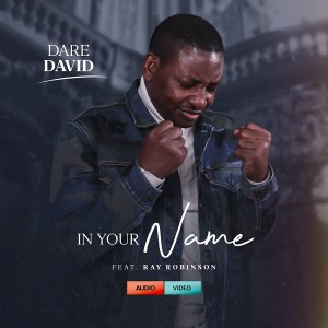 DOWNLOAD MP3: In Your Name – Dare David Ft. Ray Robinson