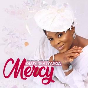 DOWNLOAD MP3: Mercy – Oluyinka Iyanda
