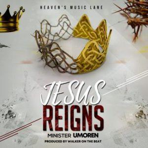 DOWNLOAD: Minister Umoren – Jesus Reigns Ft. Osinachi Nwachukwu