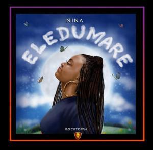 DOWNLOAD: Nina Shezz – Eledumare (Mp3, Video & Lyrics)