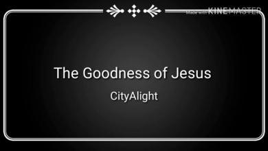 DOWNLOAD: CityAlight – The Goodness Of Jesus mp3 (Video & Lyrics)