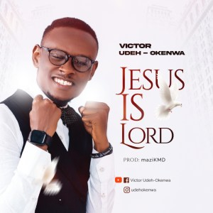 DOWNLOAD MP3: Victor Udeh-Okenwa – Jesue Is Lord
