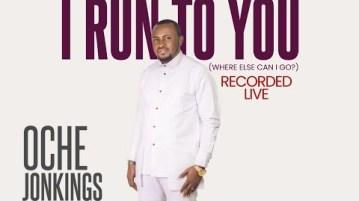 DOWNLOAD MP3: Oche Jonkings – I Run To You