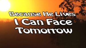 DOWNLOAD MP3: Because He Lives I Can Face Tomorrow