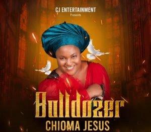 DOWNLOAD MP3: Chioma Jesus – Bulldozer